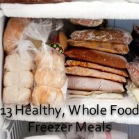 Foods of Our Lives: 13 Healthy Whole Foods Freezer Meals