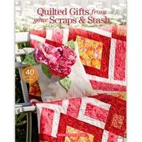 Quilted Gifts from your Scraps & Stash: (book) New from House of White Birches! A must-have for every quilter! This book includes 40 quilted gift projects for birthdays, house warming parties, baby showers, bridal showers and so much more from...