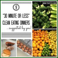 "9 ""30 minute or less"" Clean Eating Dinners...suggested by YOU! 