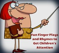 Free fingerplays and songs to get children's attention!