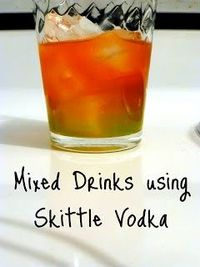 Mixed Drink Ideas using Homemade Skittle Vodka